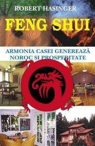 Feng Shui. Armonia casei genereaza noroc si prosperitate - Robert Hasinger